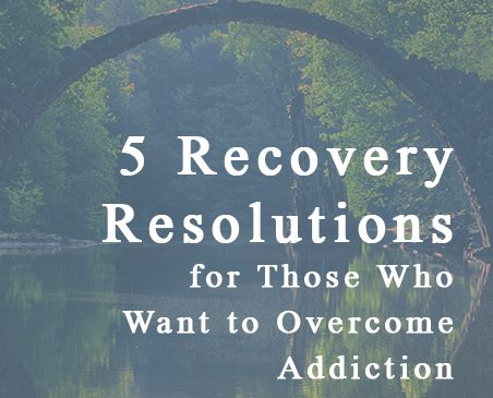 5-Recovery-Resolutions-for-Those-Who-Want-to-Overcome-Addiction