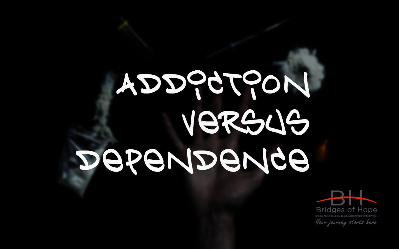 bridges of hope blog addiction vs dependence